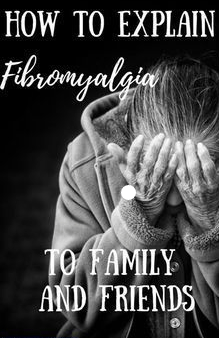 "A Pinterest post titled ""How to Explain Fibromyalgia to family and friends"" with a black and white picture of an old woman in pain"