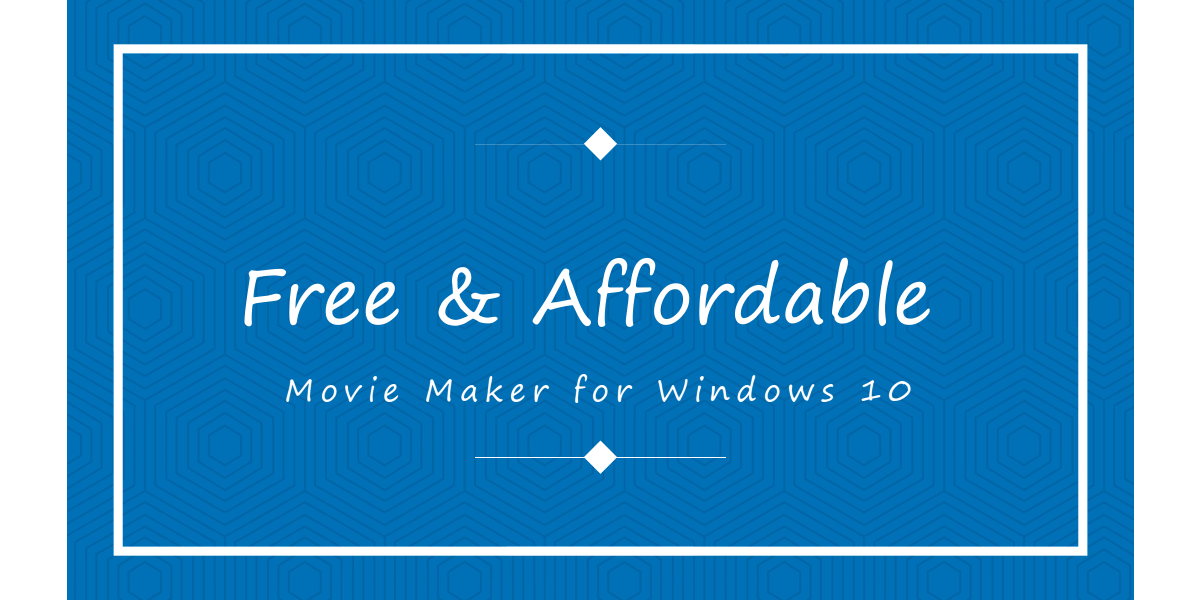 5 Best Free and Affordable Movie Makers for Windows 10